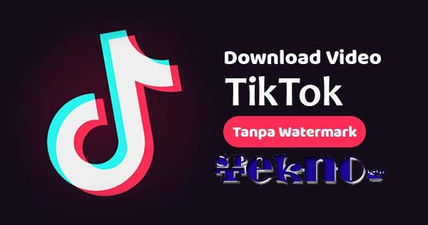 Cara Download Tiktok No Watermark HD Terbaru 2021