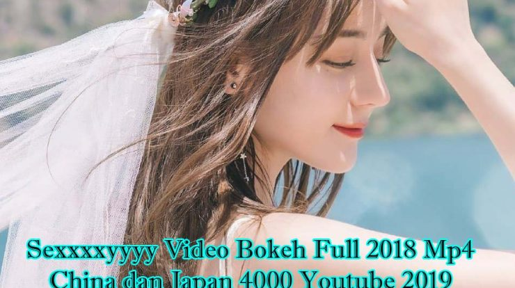 Sexxxxyyyy Video Bokeh Full 2018 Mp4 China dan Japan 4000 Youtube 2019 Twitter No Sensor Face