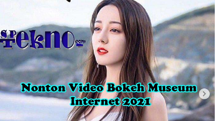 Nonton Video Bokeh Museum Internet 2021