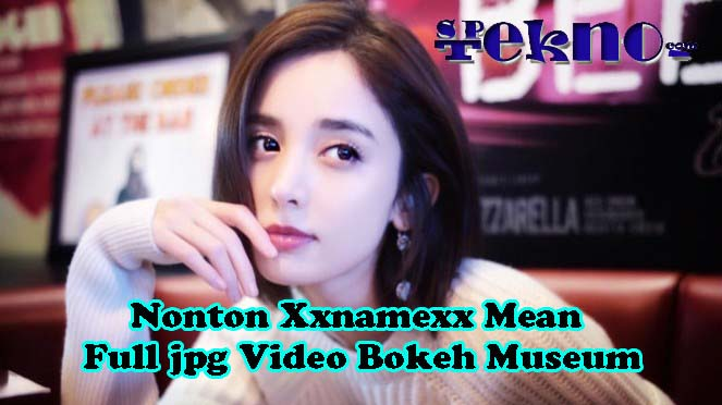 Nonton Xxnamexx Mean Full jpg Video Bokeh Museum